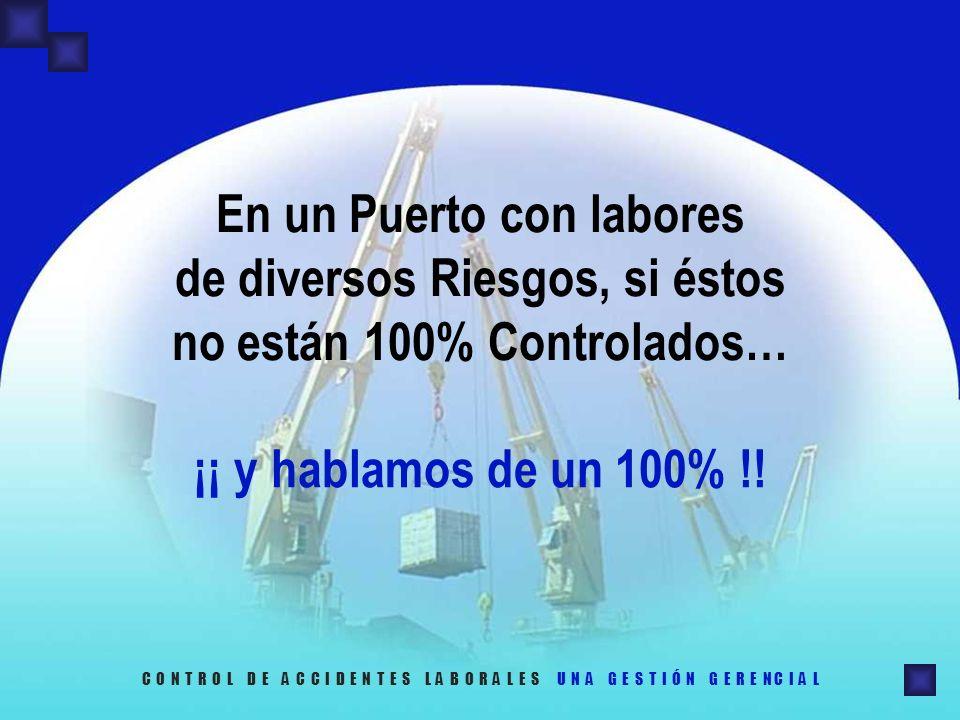 En un Puerto con labores de diversos Riesgos, si éstos no están 100% Controlados…