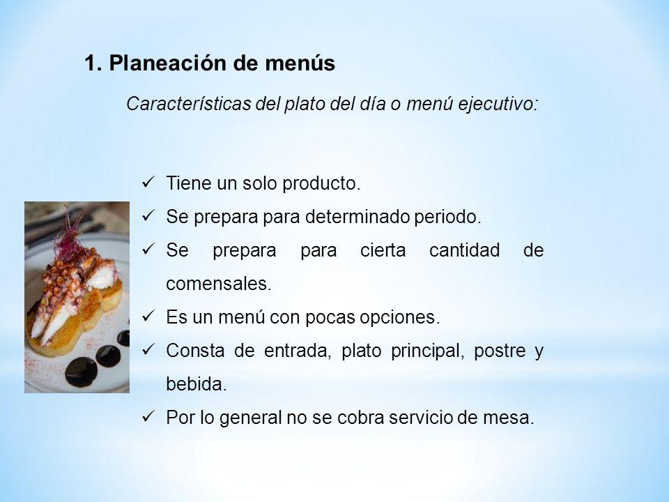 Planeación de menús Características del plato del día o menú ejecutivo: Tiene un solo producto. Se prepara para determinado periodo.