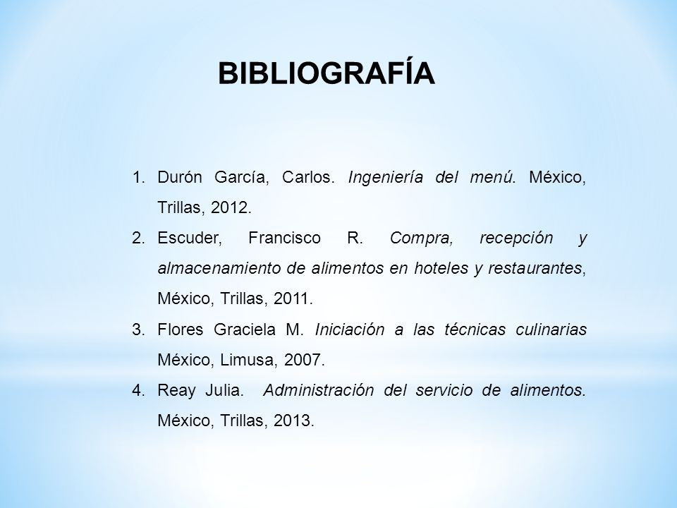 BIBLIOGRAFÍA Durón García, Carlos. Ingeniería del menú. México, Trillas, 2012.
