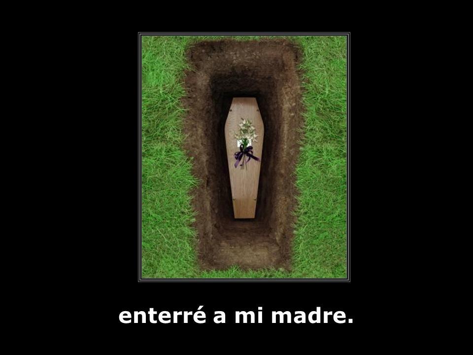 enterré a mi madre.