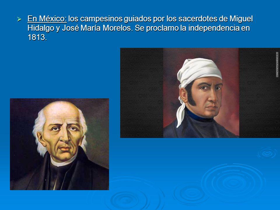 En México: los campesinos guiados por los sacerdotes de Miguel Hidalgo y José María Morelos.