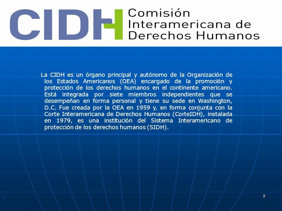 La CIDH es un órgano principal y autónomo de la Organización de los Estados Americanos (OEA) encargado de la promoción y protección de los derechos humanos en el continente americano.