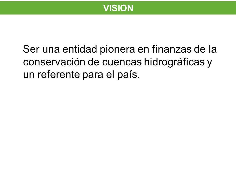 VISION Ser una entidad pionera en finanzas de la conservación de cuencas hidrográficas y un referente para el país.