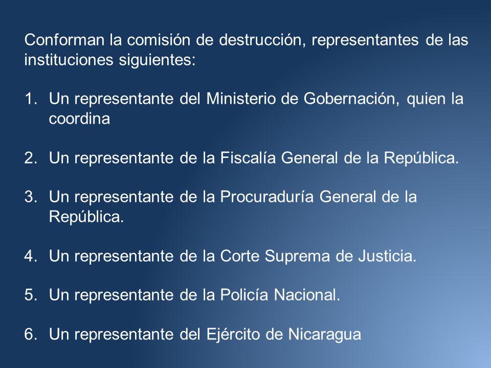 Conforman la comisión de destrucción, representantes de las instituciones siguientes: