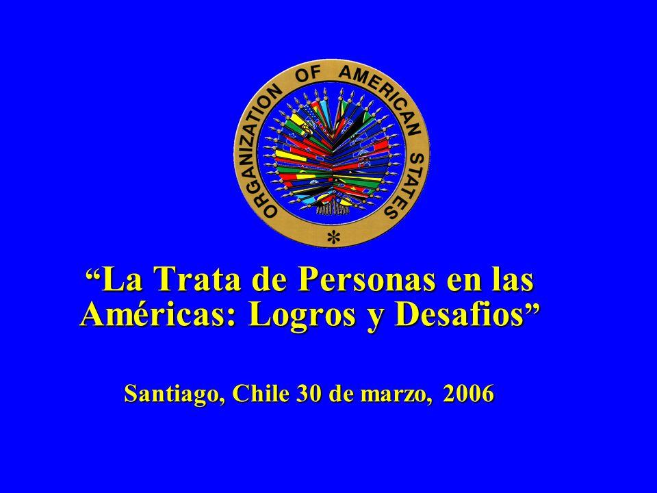 La Trata de Personas en las Américas: Logros y Desafios Santiago, Chile 30 de marzo, 2006