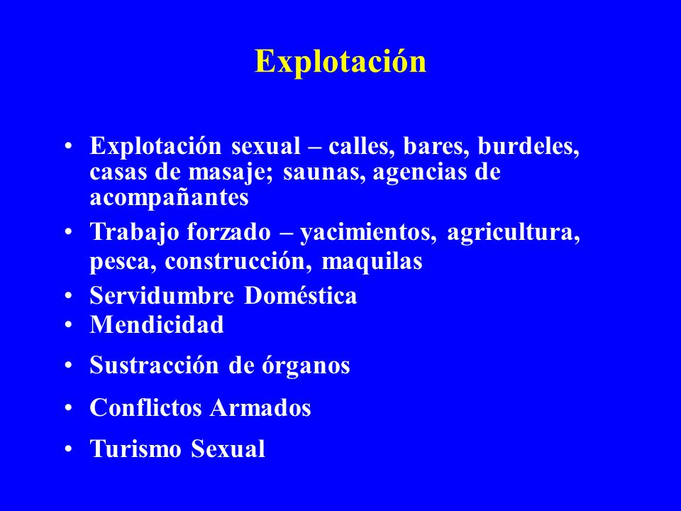 ExplotaciónExplotación sexual – calles, bares, burdeles, casas de masaje; saunas, agencias de acompañantes.