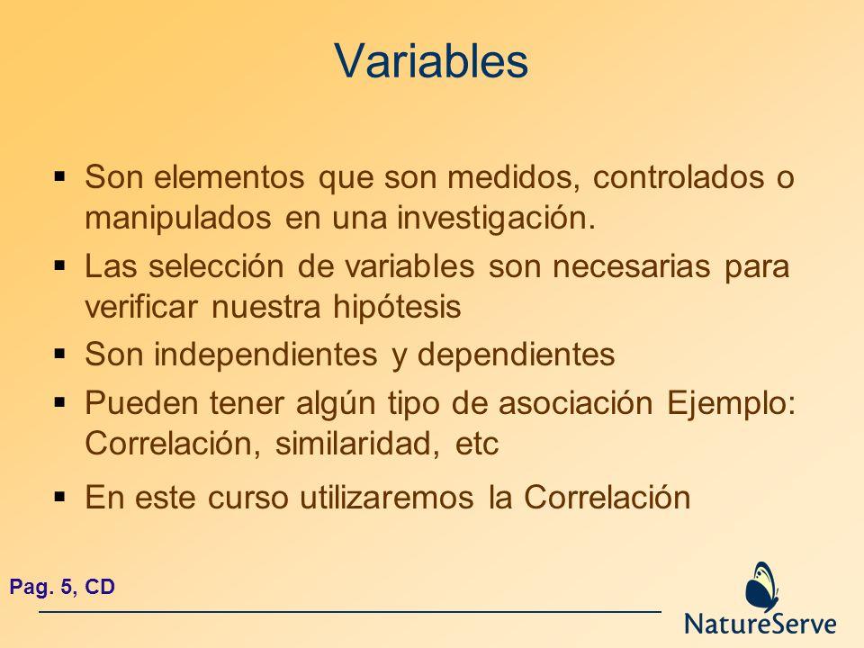 Variables Son elementos que son medidos, controlados o manipulados en una investigación.
