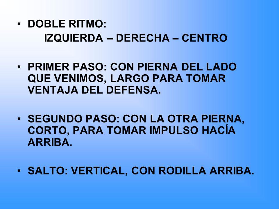 DOBLE RITMO: IZQUIERDA – DERECHA – CENTRO. PRIMER PASO: CON PIERNA DEL LADO QUE VENIMOS, LARGO PARA TOMAR VENTAJA DEL DEFENSA.