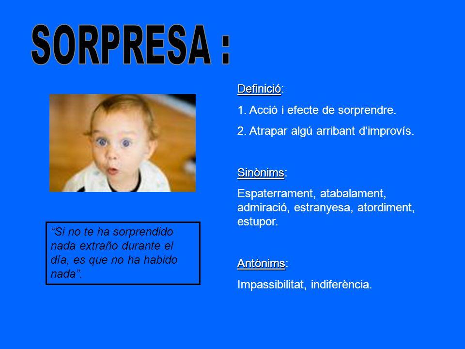 SORPRESA : Definició: 1. Acció i efecte de sorprendre.