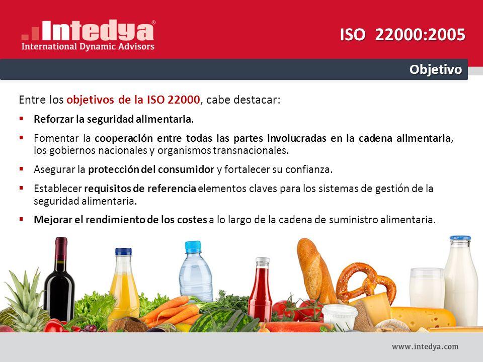 ISO 22000:2005 Objetivo. Entre los objetivos de la ISO 22000, cabe destacar: Reforzar la seguridad alimentaria.