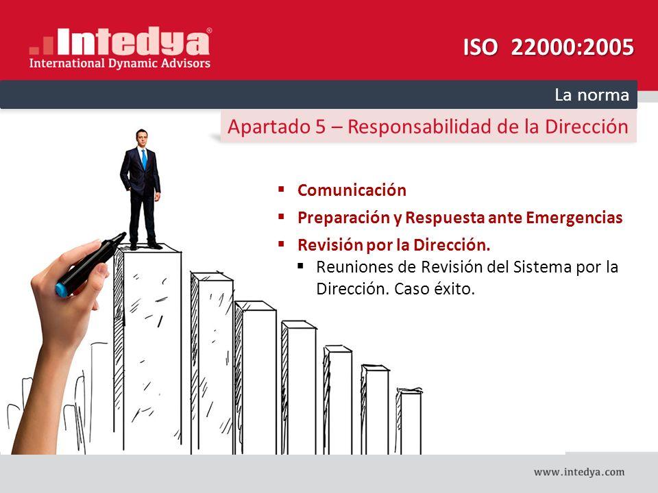 ISO 22000:2005 Apartado 5 – Responsabilidad de la Dirección La norma