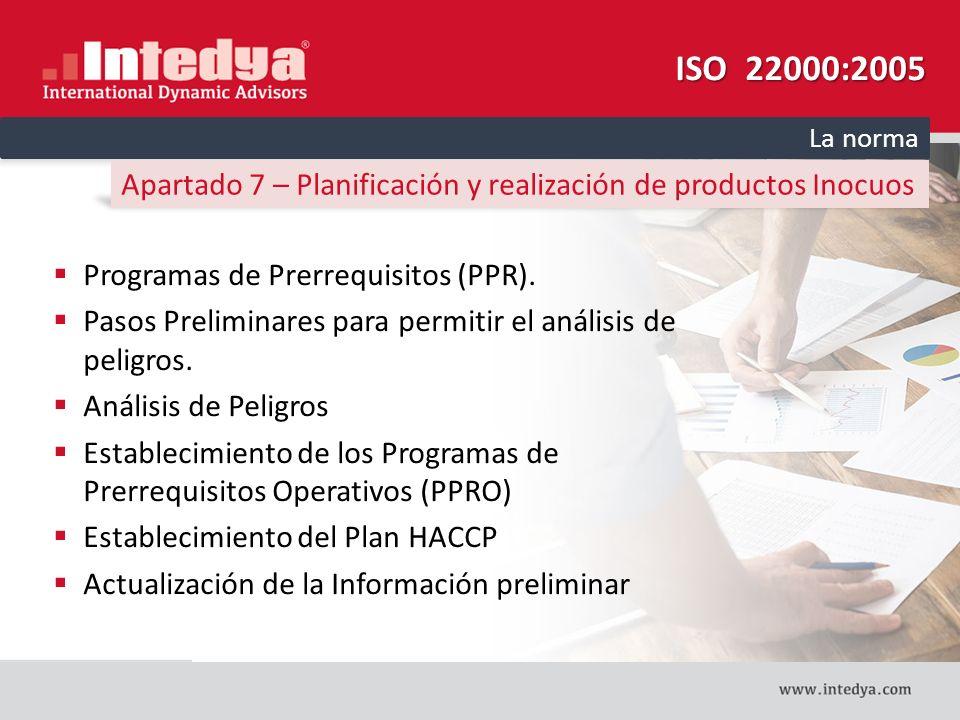 ISO 22000:2005 La norma. Apartado 7 – Planificación y realización de productos Inocuos. Programas de Prerrequisitos (PPR).