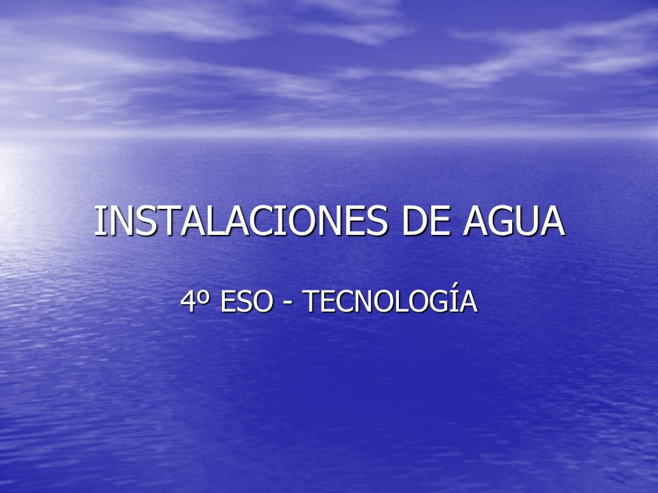 INSTALACIONES DE AGUA 4º ESO - TECNOLOGÍA