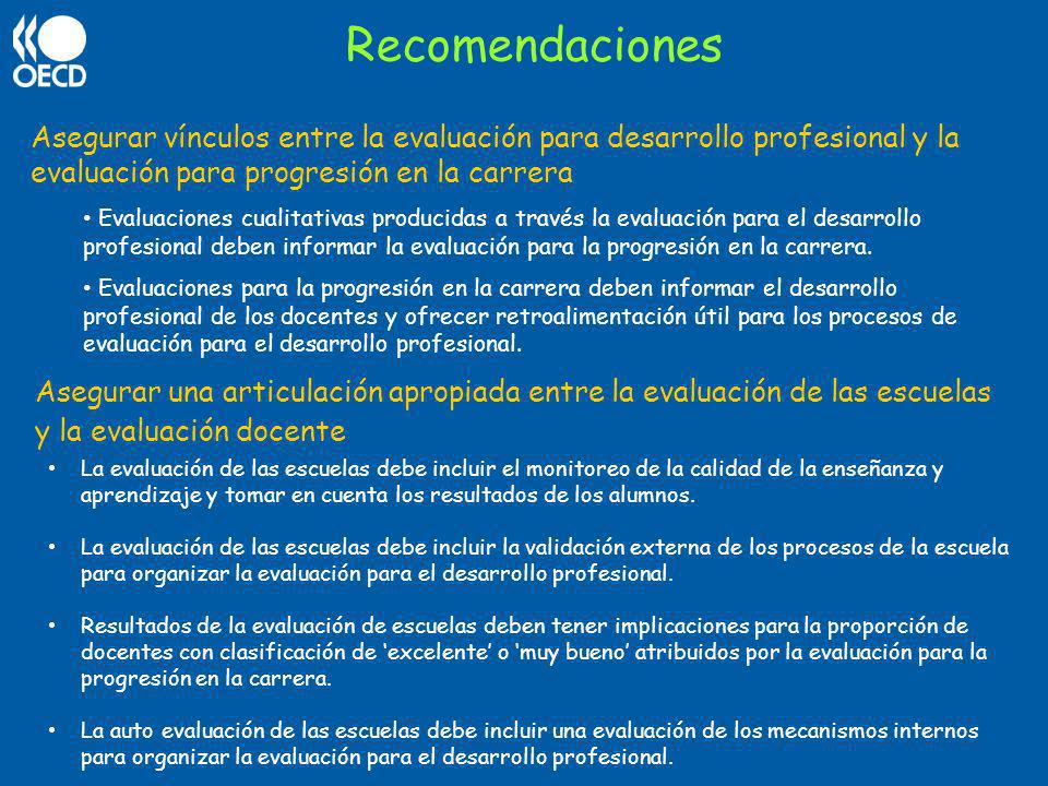 Recomendaciones Asegurar vínculos entre la evaluación para desarrollo profesional y la evaluación para progresión en la carrera.