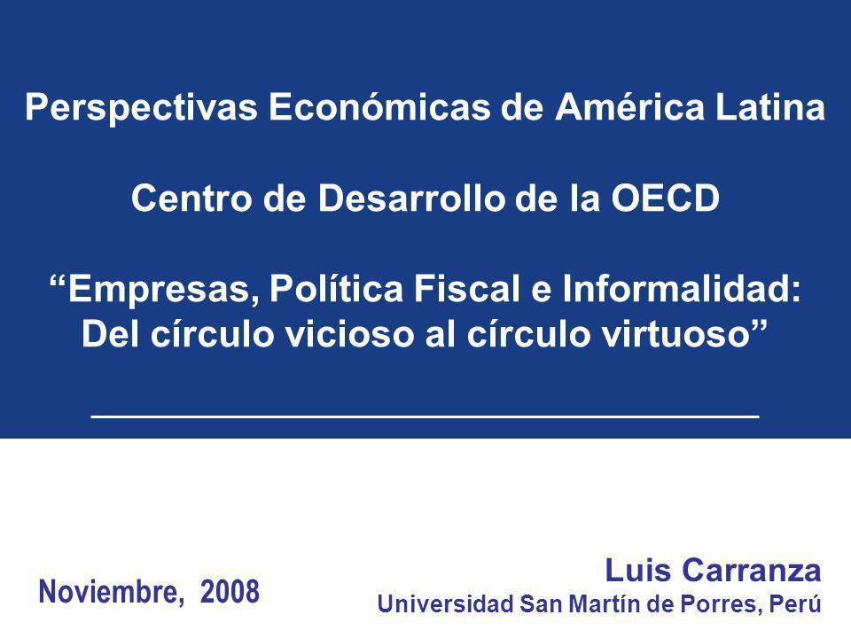 Perspectivas Económicas de América Latina Centro de Desarrollo de la OECD Empresas, Política Fiscal e Informalidad: Del círculo vicioso al círculo virtuoso