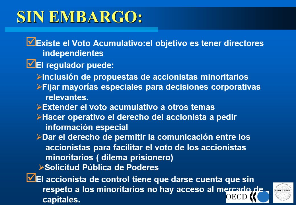 SIN EMBARGO: Existe el Voto Acumulativo:el objetivo es tener directores independientes. El regulador puede: