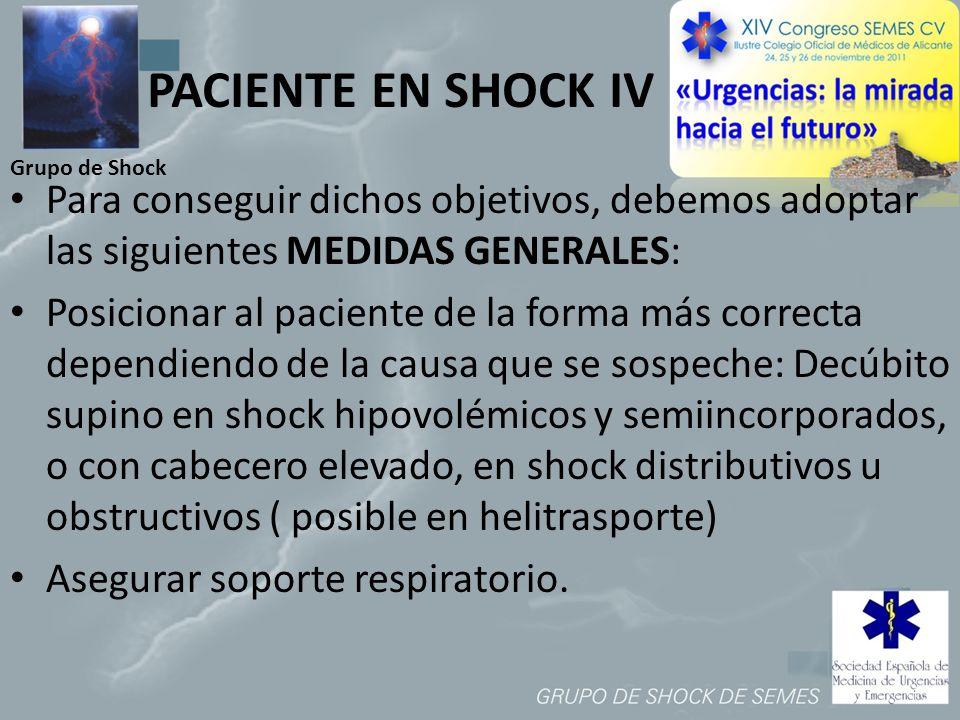 PACIENTE EN SHOCK IV Grupo de Shock. Para conseguir dichos objetivos, debemos adoptar las siguientes MEDIDAS GENERALES: