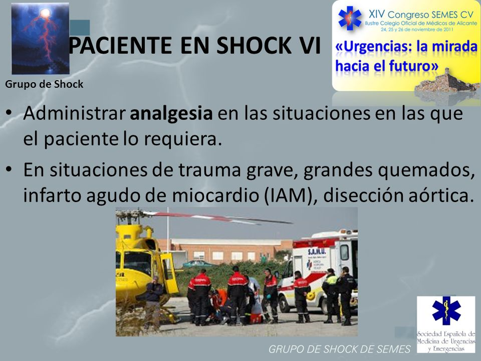PACIENTE EN SHOCK VI Grupo de Shock. Administrar analgesia en las situaciones en las que el paciente lo requiera.