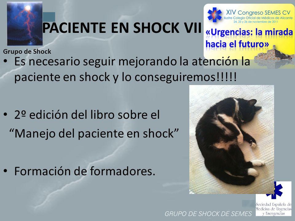 PACIENTE EN SHOCK VII Grupo de Shock. Es necesario seguir mejorando la atención la paciente en shock y lo conseguiremos!!!!!
