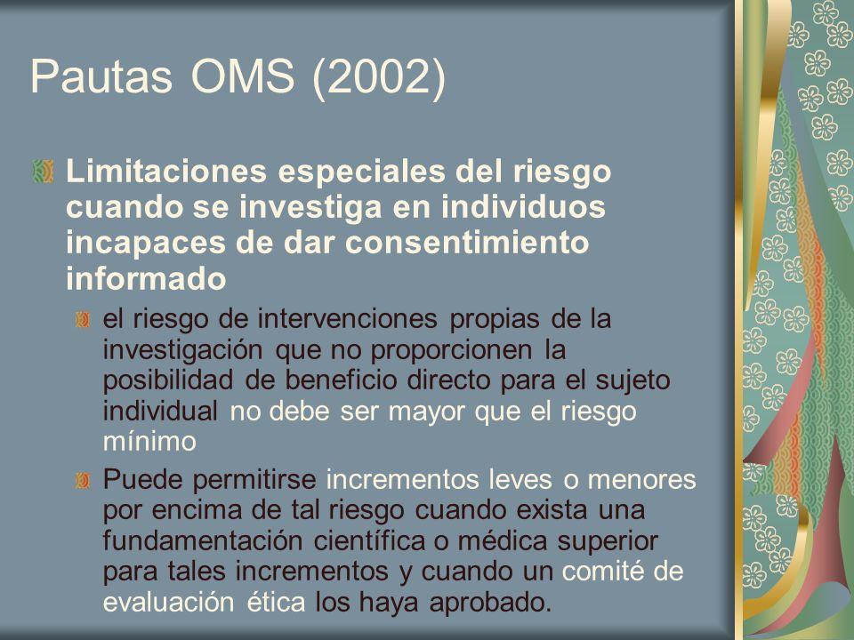 Pautas OMS (2002) Limitaciones especiales del riesgo cuando se investiga en individuos incapaces de dar consentimiento informado.