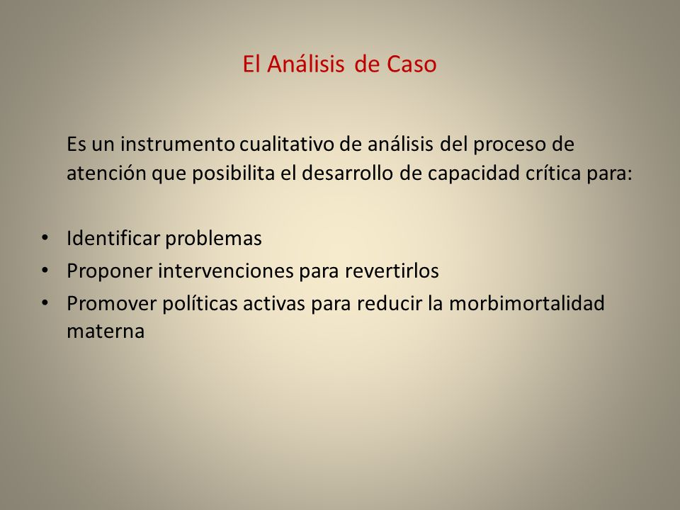 El Análisis de CasoEs un instrumento cualitativo de análisis del proceso de atención que posibilita el desarrollo de capacidad crítica para: