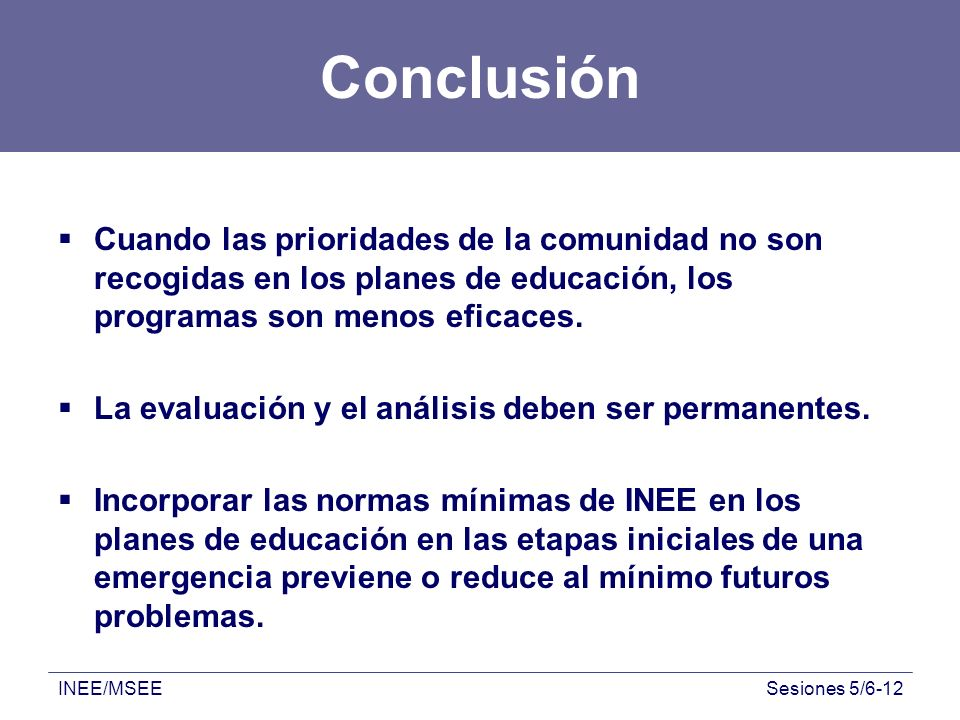 Conclusión Cuando las prioridades de la comunidad no son recogidas en los planes de educación, los programas son menos eficaces.