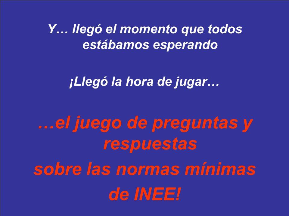 …el juego de preguntas y respuestas sobre las normas mínimas de INEE!
