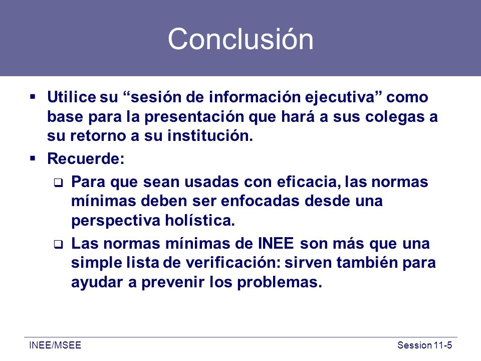 Conclusión Utilice su sesión de información ejecutiva como base para la presentación que hará a sus colegas a su retorno a su institución.