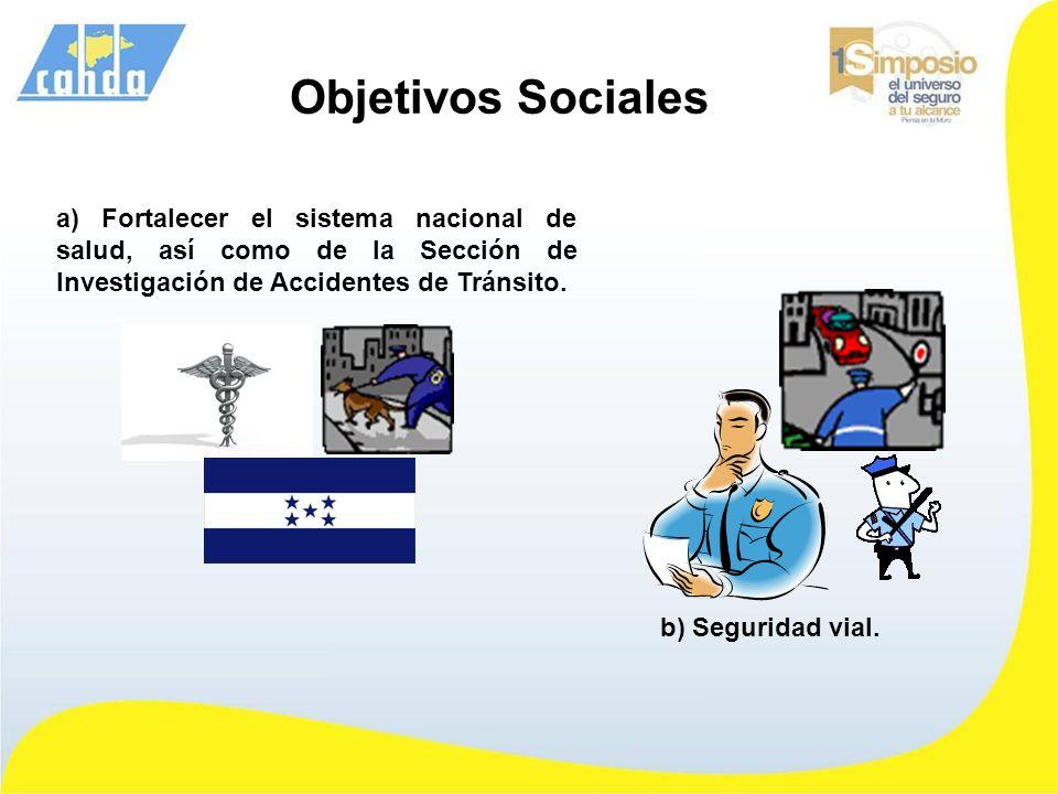 Objetivos Sociales a) Fortalecer el sistema nacional de salud, así como de la Sección de Investigación de Accidentes de Tránsito.