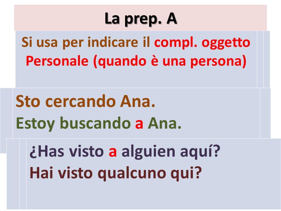 Si usa per indicare il compl. oggetto Personale (quando è una persona)