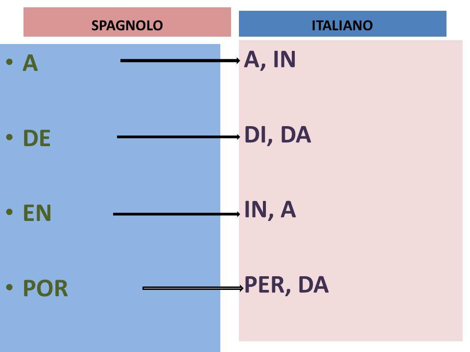 SPAGNOLO ITALIANO A, IN DI, DA IN, A PER, DA A DE EN POR