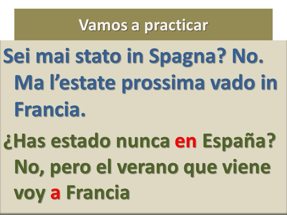 Sei mai stato in Spagna No. Ma l'estate prossima vado in Francia.