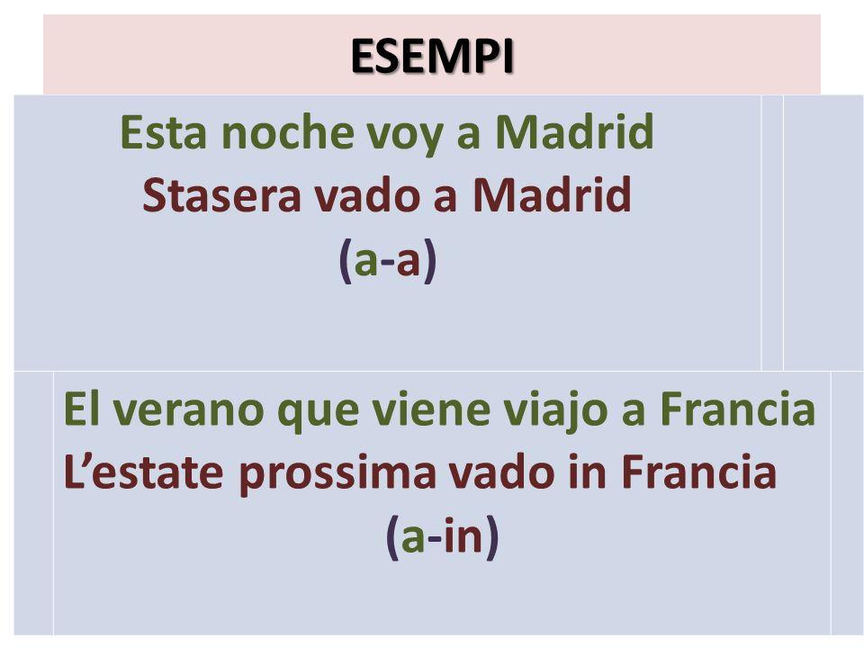 ESEMPI Esta noche voy a Madrid Stasera vado a Madrid (a-a)