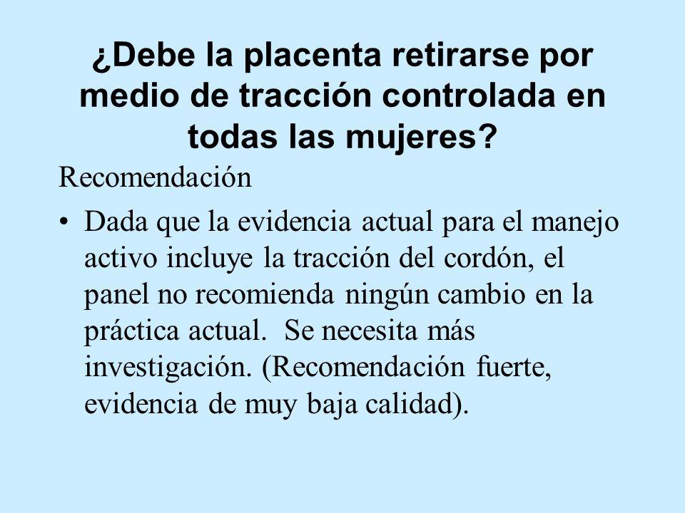 ¿Debe la placenta retirarse por medio de tracción controlada en todas las mujeres