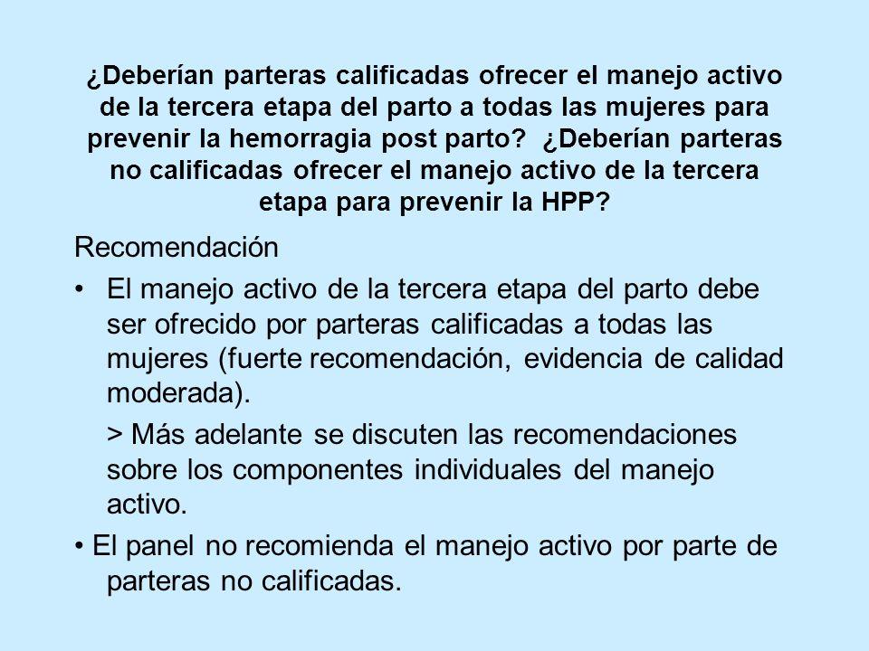 ¿Deberían parteras calificadas ofrecer el manejo activo de la tercera etapa del parto a todas las mujeres para prevenir la hemorragia post parto ¿Deberían parteras no calificadas ofrecer el manejo activo de la tercera etapa para prevenir la HPP