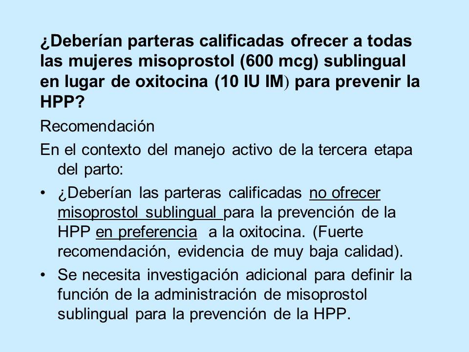 ¿Deberían parteras calificadas ofrecer a todas las mujeres misoprostol (600 mcg) sublingual en lugar de oxitocina (10 IU IM) para prevenir la HPP
