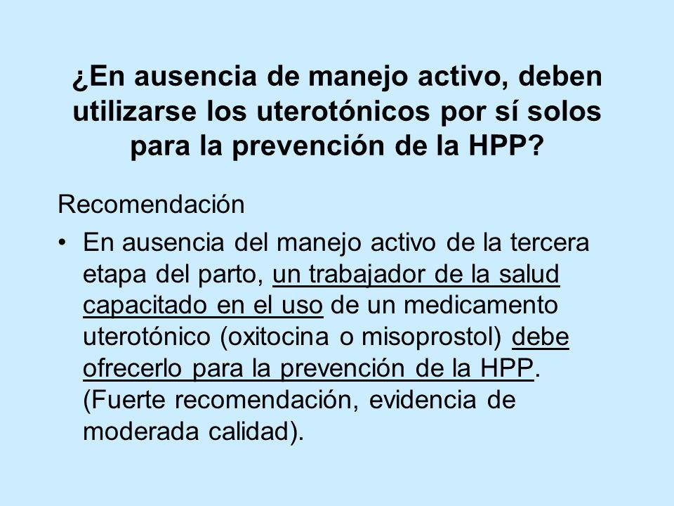 ¿En ausencia de manejo activo, deben utilizarse los uterotónicos por sí solos para la prevención de la HPP