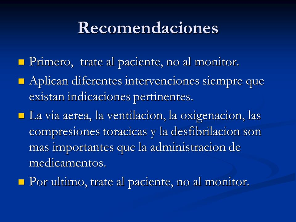 Recomendaciones Primero, trate al paciente, no al monitor.