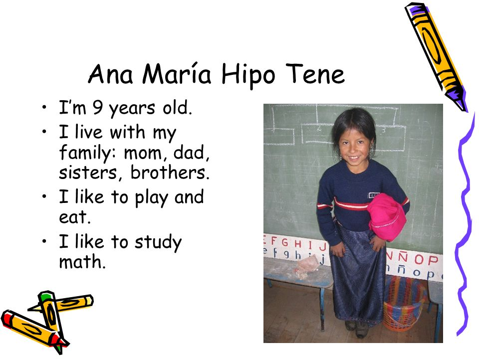Ana María Hipo Tene I'm 9 years old.
