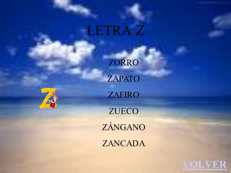 LETRA Z ZORRO ZAPATO ZAFIRO ZUECO ZÁNGANO ZANCADA VOLVER