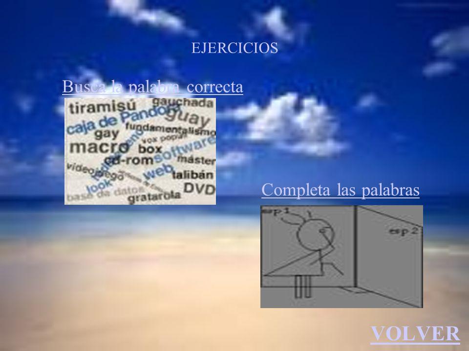 EJERCICIOS Busca la palabra correcta Completa las palabras VOLVER