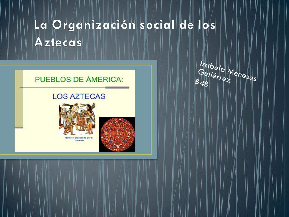La Organización social de los Aztecas