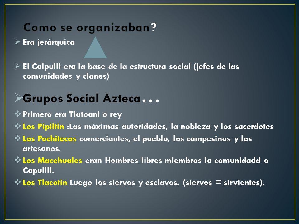 Como se organizaban Grupos Social Azteca… Era jerárquica