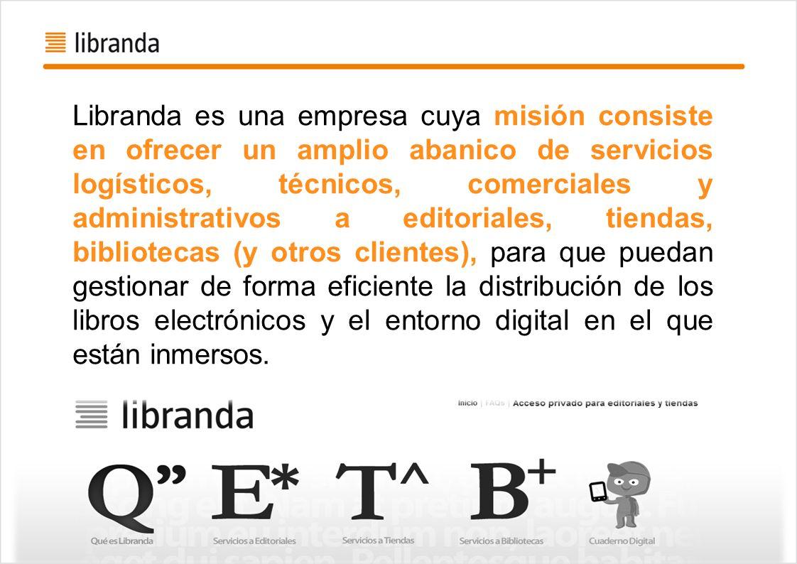 Libranda es una empresa cuya misión consiste en ofrecer un amplio abanico de servicios logísticos, técnicos, comerciales y administrativos a editoriales, tiendas, bibliotecas (y otros clientes), para que puedan gestionar de forma eficiente la distribución de los libros electrónicos y el entorno digital en el que están inmersos.