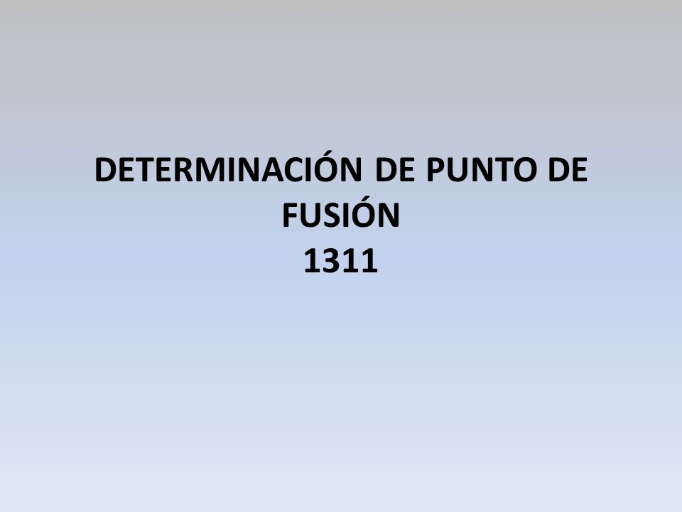 DETERMINACIÓN DE PUNTO DE FUSIÓN 1311
