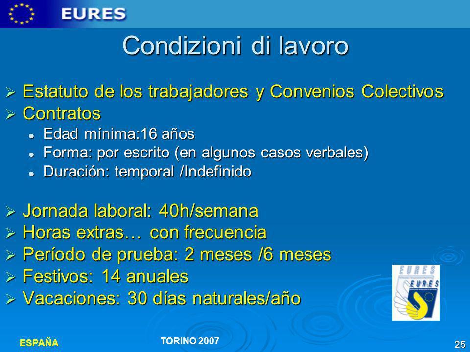 Condizioni di lavoro Estatuto de los trabajadores y Convenios Colectivos. Contratos. Edad mínima:16 años.