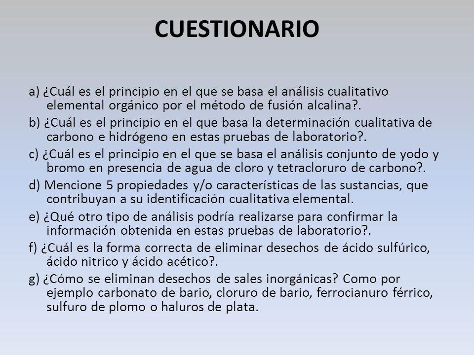 CUESTIONARIO a) ¿Cuál es el principio en el que se basa el análisis cualitativo elemental orgánico por el método de fusión alcalina .