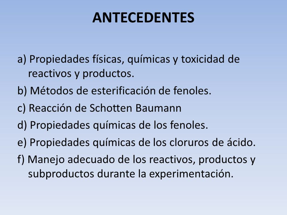 ANTECEDENTESa) Propiedades físicas, químicas y toxicidad de reactivos y productos. b) Métodos de esterificación de fenoles.