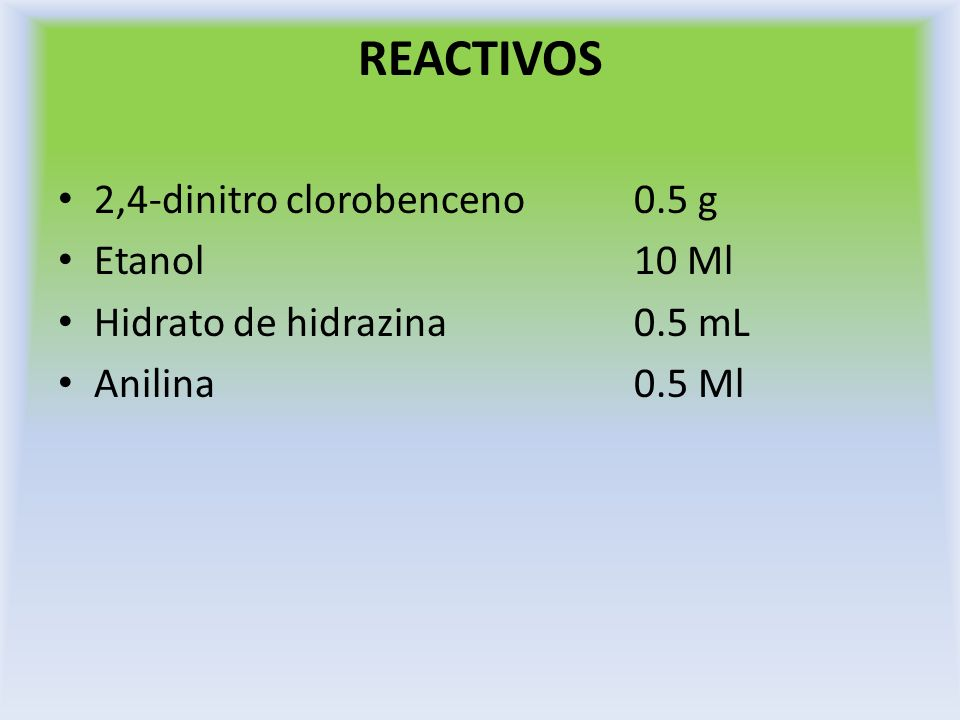 REACTIVOS 2,4-dinitro clorobenceno 0.5 g Etanol 10 Ml