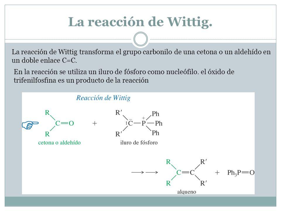 La reacción de Wittig.La reacción de Wittig transforma el grupo carbonilo de una cetona o un aldehído en un doble enlace C=C.